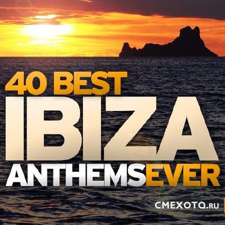 40 Best Ibiza Anthems Ever (2011)